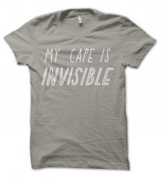 Cool tshirt    http://www.culturelabel.com/my-cape-is-invisible-t-shirt.html