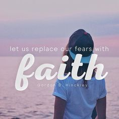Let us replace our fears with faith!