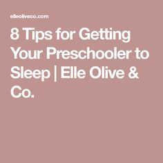 8 Tips for Getting Your Preschooler to Sleep   Elle Olive & Co.