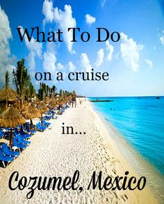 Things to do in Cozumel, Mexico while on a cruise.