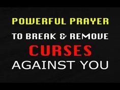 POWERFUL PRAYER TO REMOVE CURSES - PRAYER TO BREAK CURSES - YouTube