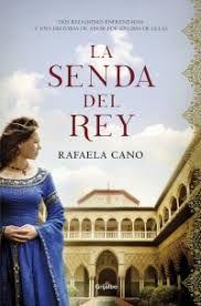 La Senda Del Rey Rafaela Cano Grijalbo 2019 Libros Libros De Novelas Libros De Terror