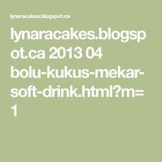 lynaracakes.blogspot.ca 2013 04 bolu-kukus-mekar-soft-drink.html?m=1
