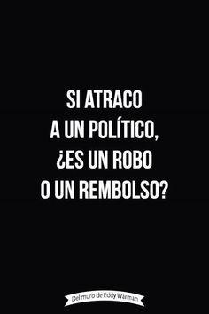 Si atraco a un político ¿Es un robo o un rembolso?