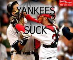 I HATE THE YANKEES AND LOVE THE RED SOX .....