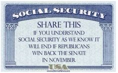 SOCIAL SECURITY IS YOUR EARNED BENEFIT...GREEDY CORRUPT REPUBLICANS KEEP YOUR HANDS OFF!!
