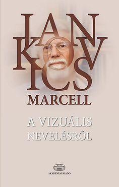 Jankovics Marcell: A vizuális nevelésről Kindergarten, Education, Reading, Books, Movie Posters, Libros, Book, Film Poster, Kindergartens