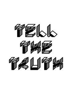 Typeverything.com - Tell the truth by Corey James.  (via @ThreeWordAdvice)