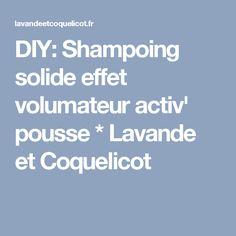 DIY: Shampoing solide effet volumateur activ' pousse * Lavande et Coquelicot