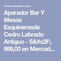 Aparador Bar Y Mesas Esquinerasde Cedro Labrado Antiguo - S/. 999,00 en Mercado Libre