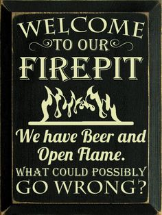 Beer & Open Flame What could possibly go wrong? / Rustic Wood Welcome to our Firepit Sign