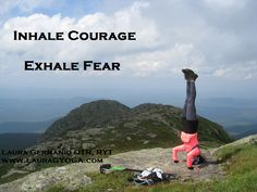 Mantra: Inhale courage, Exhale Fear  www.LauraGYOGA.com