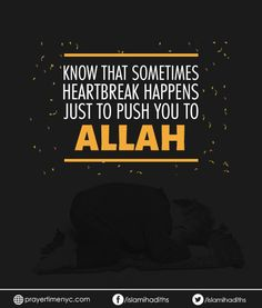 Know that sometimes heartbreak happens just to push you to Allah