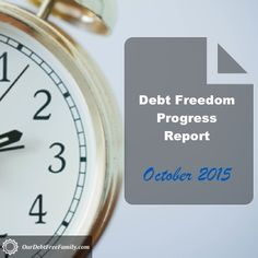 Our Monthly Debt Freedom Progress Report — October 2015 - Our Debt Free Family