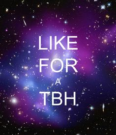 Like for TBH plz