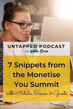 The Monetise You Summit is almost here, and I want to give you a little teaser this week on the UNTAPPED podcast! Here are 7 gems of advice to monetise you from some of the successful, powerful, phenomenal women I'm speaking to on the summit. Whether you're dreaming of being an author, blogger, podcaster, speaker or coach, this is for you. Tune in at nataliesisson.com/118 Rat Race, Special Guest, Teaser, Coaching, Things I Want, Knowledge, Gems, Success, Advice
