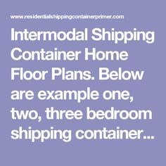 Intermodal Shipping Container Home Floor Plans.  Below are example one, two, three bedroom shipping container home floor plans.  | Residential Shipping Container Primer (RSCP™)