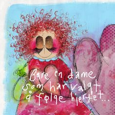 Bare en dame som har valgt å følge hjertet..... www.kjerstimunkejordlamb.no