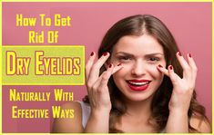 Learn the best dry eyelid treatments to get beautiful eyelids naturally. Also know why your eyelids get dry and precaution to get dryness free eyelids. Eyelid Lift, Psoriasis Skin, Cosmetics Ingredients, Baby Shampoo, Facial Cleansers, Best Moisturizer, Natural Treatments, How To Get Rid