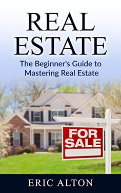 Real Estate: The Beginner's Guide to Mastering Real Estate Eric Alton (Author) Real Estate Investing Books, Real Estate Book, Estate Law, Real Estate Business, Real Estate Services, Get Started, Public, Author, Real Estates