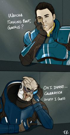 Hahaha, I love Garrus. He's always on my team, we run shit.