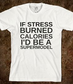 IF STRESS BURNED CALORIES I'D BE A SUPERMODEL - glamfoxx.com - Skreened T-shirts, Organic Shirts, Hoodies, Kids Tees, Baby One-Pieces and To...