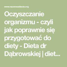 Oczyszczanie organizmu - czyli jak poprawnie się przygotować do diety - Dieta dr Dąbrowskiej | dieta warzywna efekty po miesiącu | dieta warzywno owocowa | oczyszczająca dieta Dieta Detox, Math, Math Resources, Mathematics