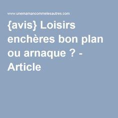{avis} Loisirs enchères bon plan ou arnaque ? - Article