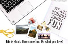 Do what you love, have fun! The future starts now. Design Your Life. Have the flexibility to do what you want.