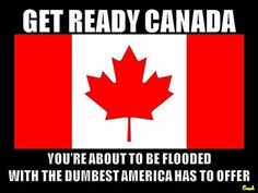 "Naaaaa our ""stupidity"" will remain here!  Canada doesn't want them!!!"