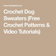 Crochet Dog Sweaters (Free Crochet Patterns & Video Tutorials)