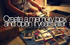 [✓] Create A Memory Box And Open It Years Later