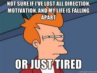 or I'm just tired