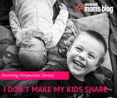 Perspectives in Parenting: I Don't Make My Kids Share {Series} | Cincinnati Moms Blog