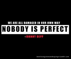 Famous Quotes   We are all damaged in our own way, nobody is perfect – Johnny Depp