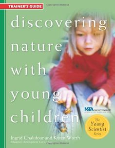 Discovering Nature With Young Children: Trainers' Guide - Ingrid Chalufour, Karen Worth, Education Development Center Inc. - Livres