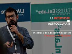 Il #Lavoro di #Content #Marketer: l'#Intervista di AstrOccupati a Francesco Ambrosino | AstrOccupati: le Storie di vita interiore dei #Lavoratori