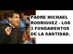 Los 3 Elementos Básicos De La Santidad. Padre Michael Rodriguez.