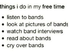 •Cry over band members