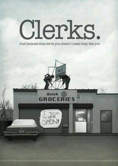 Clerks....the genius beginning to a beautiful life time friendship with everything Kevin Smith