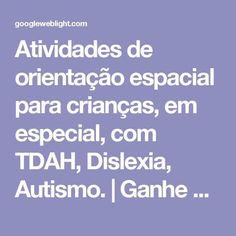 Atividades de orientação espacial para crianças, em especial, com TDAH, Dislexia, Autismo.   Ganhe Sempre Mais