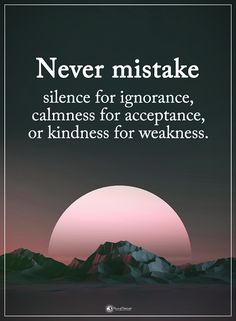 Quotes Never mistake silence for ignorance, calmness for acceptance, or kindness for weakness. Kindness For Weakness Quotes, Honesty Quotes, Kindness Quotes, Encouragement Quotes, Me Quotes, Motivational Quotes, Inspirational Quotes, Ignorance Quotes, Qoutes