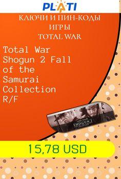 Total War Shogun 2 Fall of the Samurai Collection R/F Ключи и пин-коды Игры Total War