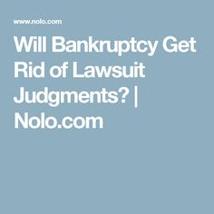 Will Bankruptcy Get Rid of Lawsuit Judgments? | Nolo.com