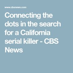 Connecting the dots in the search for a California serial killer - CBS News Small Living, Living Area, The Search, Connect The Dots, April 25, Cbs News, Serial Killers, Sacramento, Current Events