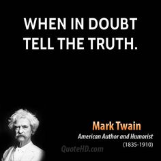 Always tell the truth no matter what! If you tell the whole truth you don't have to worry about keeping your story straight. Always tell the truth no matter what! If you tell the whole truth you don't have to worry about keeping your story straight. Mark Twain Books, Mark Twain Quotes, Truth Quotes, Life Quotes, Funny Quotes, Denial Quotes, Great Quotes, Quotes To Live By, Inspirational Quotes