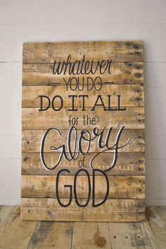 """Whatever you do, do it all for the glory of God."""