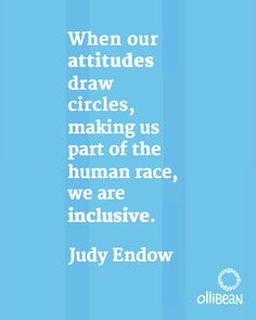 """""""Will your attitude draw circles of holiday meaningfulness where you include yourself in what already is or will your attitude draw lines that allow you to help those poor and disabled people on the other side?"""" Judy Endow #Inclusion"""