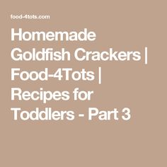Homemade Goldfish Crackers | Food-4Tots  |  Recipes for Toddlers - Part 3