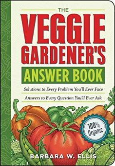 The Veggie Gardener's Answer Book: Solutions to Every Problem You'll Ever Face; Answers to Every Question You'll Ever Ask (Answer Book (Storey)): Barbara W. Ellis: 9781603420242: Amazon.com: Books